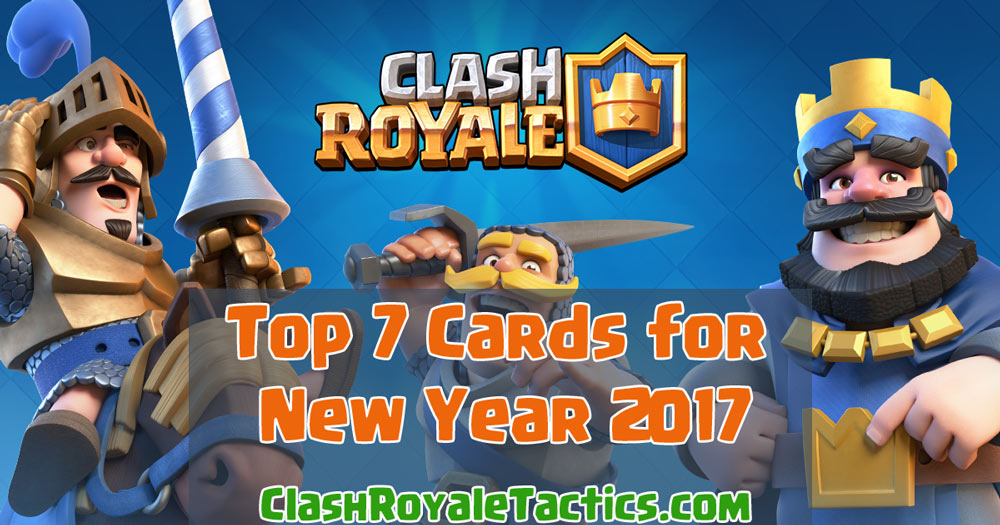 Clash Royale - TOP 7 Cards for New Year 2017